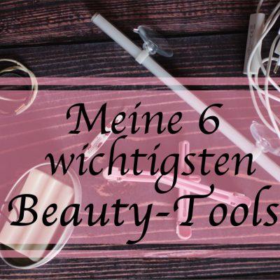 Meine 6 wichtigsten Beauty-Tools