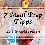 7 Meal Prep Tipps – Mit Mahlzeitenplanung Zeit & Geld sparen